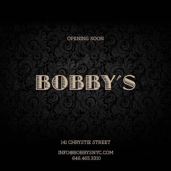 "New nightclub, ""Bobby's"", opening on 141 Chrystie St. For more information please contact info@bobbysnyc.com"