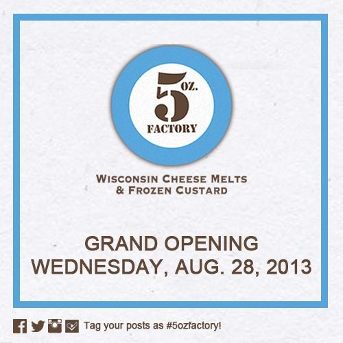 Join us today for our Grand Opening. We'll stop the world and make a melt for you.