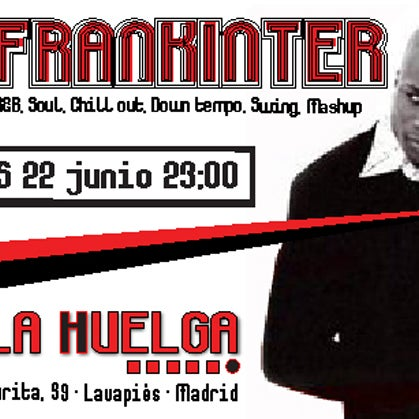FRANKINTER DJ. VIERNES 22 JUNIO. 23:00h.Funk, R&B, Soul, Chill Out, Down Tempo, Swing, Mashup...