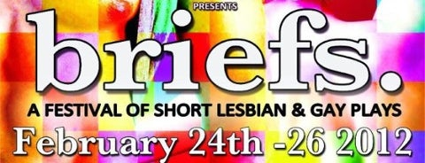 Briefs: A Festival of Short Lesbian & Gay Plays is one of Hot List 2013 Winners.