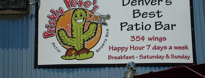 Prickly Pete's is one of denver nothing.